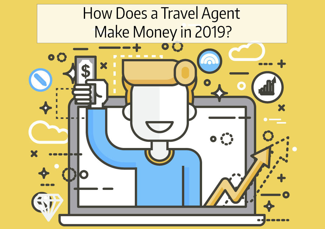 Travel Agent News for How Travel Agents Make Money in 2019