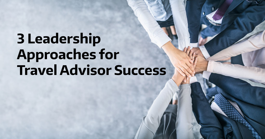 3 Leadership Approaches for Travel Advisor Success