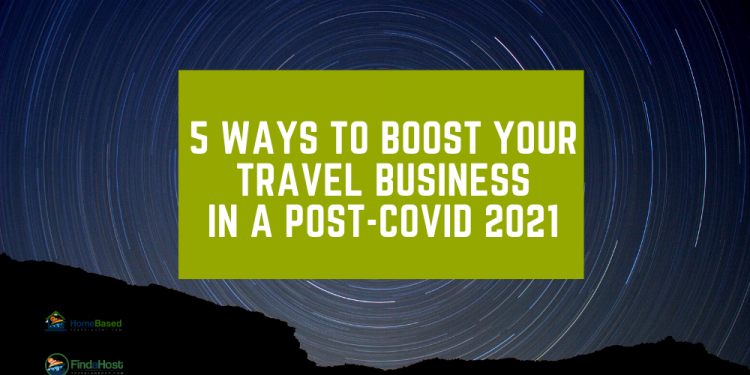 5 Ways to Boost Your Travel Business in a Post COVID World