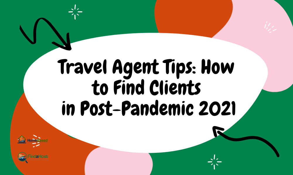 Travel Agent Tips: How to Find Clients in 2021 (Post-Pandemic)